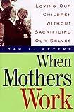 When Mothers Work, Joan K. Peters, 0201127946