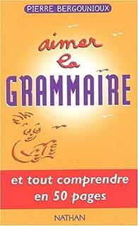 Aimer la grammaire par Pierre Bergounioux