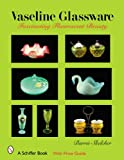 Vaseline Glassware: Fascinating Fluorescent Beauty (Schiffer Book)
