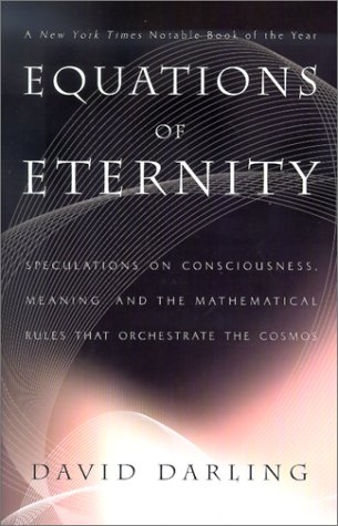 Equations Of Eternity  Speculations On Consciousness Meaning And The Mathematical Rules That Orchestrate The Cosmos