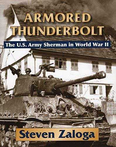 Armored Thunderbolt: The U.S. Army Sherman in World War II by Steven Zaloga (2008-10-10)