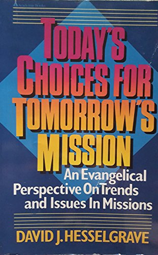 Today's Choices for Tomorrows Mission: An Evangelical Perspective on Trends and Issues in Missions