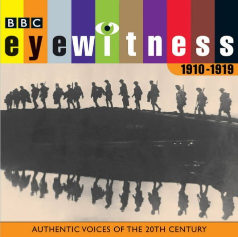 Eyewitness, the 1910s: Authentic Voices of the 20th Century (BBC Audio History)