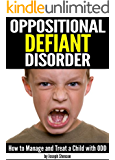 Oppositional Defiant Disorder: How to Manage and Treat a Child with ODD ~ ( Also Known As Oppositional Defiance Disorder )