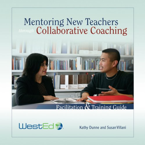 Mentoring New Teachers Through Collaborative Coaching: Facilitation and Training Guide