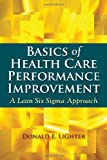 Basics of Health Care Performance Improvement, Donald Lighter, 0763772143