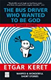 The Bus Driver Who Wanted to be God and Other Stories, Etgar Keret, 1592641059