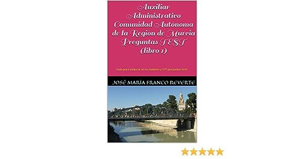 Auxiliar Administrativo Comunidad Autónoma de la Región de Murcia Preguntas TEST (libro 1): Guía para mejorar en tu examen y 575 preguntas test (Auxiliar ...