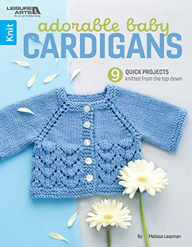 Adorable Baby Cardigans - 9 Quick Projects knitted from the top -