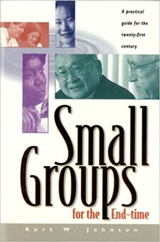 Small Groups for the End Time: A Practical Guide for the Twenty-First Century