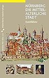 Nürnberg. Die mittelalterliche Stadt: Kurzführer (Historische Spaziergänge, Band 6)