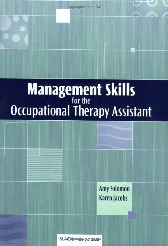 Management Skills for the Occupational Therapy Assistant 1st Edition by OTR, Amy Solomon MS ; FAOTA, Karen Jacobs EdD OTR/L CPE published by Slack Incorporated Paperback