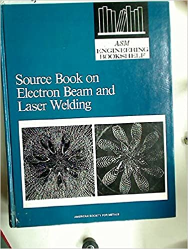 Source Book on Electron Beam and Laser Welding: A Comprehensive Collection of Outstanding Articles from the Periodical and Reference Literature