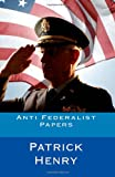 Anti Federalist Papers, Patrick Henry, 1463680074