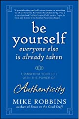 Be Yourself, Everyone Else is Already Taken: Transform Your Life with the Power of Authenticity Kindle Edition