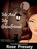Me and My Ghoulfriends: A Psychic Cozy Mystery (Larue Donavan Book 1)