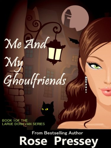 Me and My Ghoulfriends: A Psychic Cozy Mystery (Larue Donavan Book 1) by [Pressey, Rose]