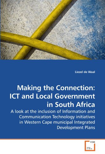 Making the Connection: ICT and Local Government in South Africa: A look at the inclusion of Information and Communicatio