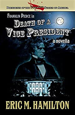Franklin Pierce in Death of a Vice President (Presidents of the Uncanny States of America)