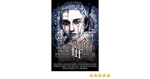 freeze frame fiction, volume ii - Kindle edition by Ani King, Anna ...