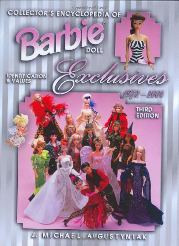 Collector's Encyclopedia of Barbie Doll Exclusives 1972-2004: Identification & Values (Collector's Encyclopedia of Barbie Doll Exclusives and More) por J. Michael Augustyniak