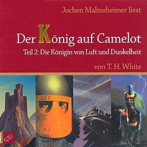 Die Königin von Luft und Dunkelheit (Der König auf Camelot 2) Hörbuch