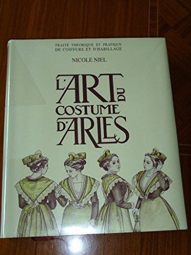 L'art du costume d'Arles: Traité théorique et pratique de coiffure et d'habillage (French Edition)