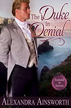 The Duke in Denial (Scandal in Sussex Book 1) by [Ainsworth, Alexandra]
