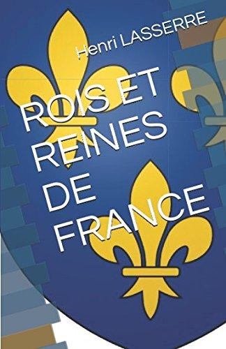 ROIS ET REINES DE FRANCE (French Edition)