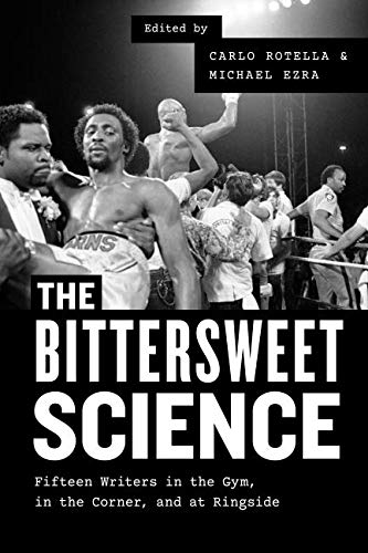 (The Bittersweet Science: Fifteen Writers in the Gym, in the Corner, and at Ringside)