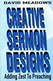 Creative Sermon Designs : Adding Zest to Preaching, Meadows, David, 1556739729