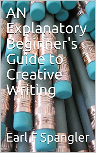 AN Explanatory Beginner's Guide to Creative Writing