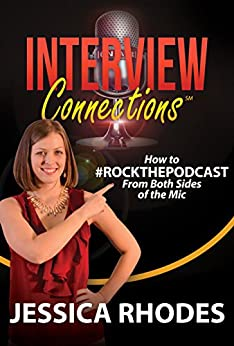 Interview Connections: How to #ROCKTHEPODCAST from Both Sides of the Mic by [Rhodes, Jessica]