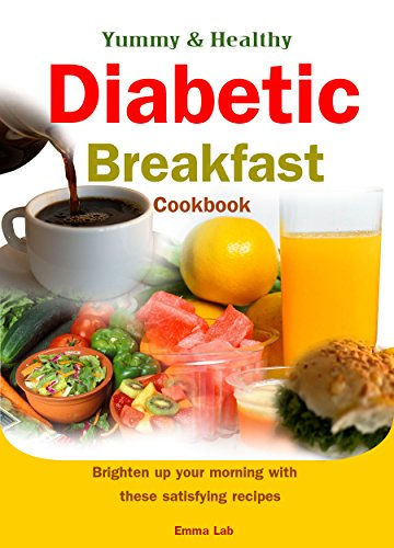 Yummy And Healthy Diabetic Breakfast Cookbook Brighten Up Your Morning With These Satisfying Recipes
