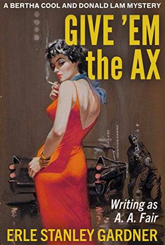 Give 'Em the Ax: A Bertha Cool and Donald Lam Mystery