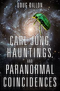 Carl Jung, Hauntings, and Paranormal Coincidences by [Dillon, Doug]