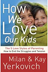 How We Love Our Kids: The Five Love Styles of Parenting Kindle Edition