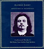 Adventures in Pataphysics: Alfred Jarry Collected Works I (Atlas Anti-classics)