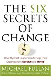 img - for The Six Secrets of Change: What the Best Leaders Do to Help Their Organizations Survive and Thrive book / textbook / text book