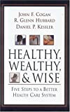 Healthy, Wealthy, and Wise: Five Steps to a Better Health Care System (AEI HOOVER POLICY SERIES)
