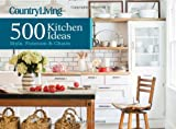 Kitchen Decorating Ideas Country Living 500 Kitchen Ideas: Style, Function & Charm