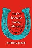 You've Been So Lucky Already