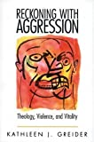Reckoning with Aggression: Theology, Violence, and Vitality