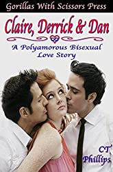 Claire, Derrick, Dan: A Polyamorous Bisexual Love Story: The Whole Story