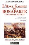L'ange gardien de Bonaparte : Le colonel Muiron, 1774-1796 par Gourdin