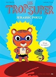Les trop super : Jurassik Poule par Henri Meunier