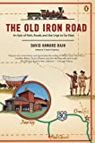 img - for The Old Iron Road: An Epic of Rails, Roads, and the Urge to Go West book / textbook / text book