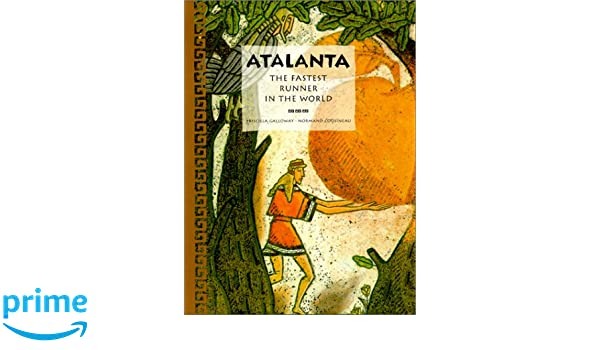 Atalanta: The Fastest Runner in the World (Tales of Ancient Lands ...