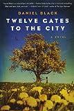 Twelve Gates to the City: A Novel (Tommy Lee Tyson)