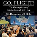 Go, Flight!: The Unsung Heroes of Mission Control, 1965–1992 (Outward Odyssey: A People's History of Spaceflight) Audiobook by Rick Houston, J. Milt Heflin Narrated by John Gagnepain
